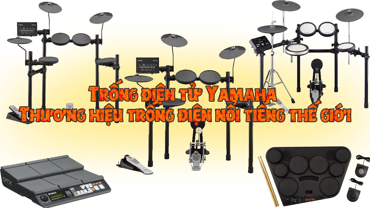 Trống điện tử Yamaha – thương hiệu nhạc cụ nổi tiếng thế giới