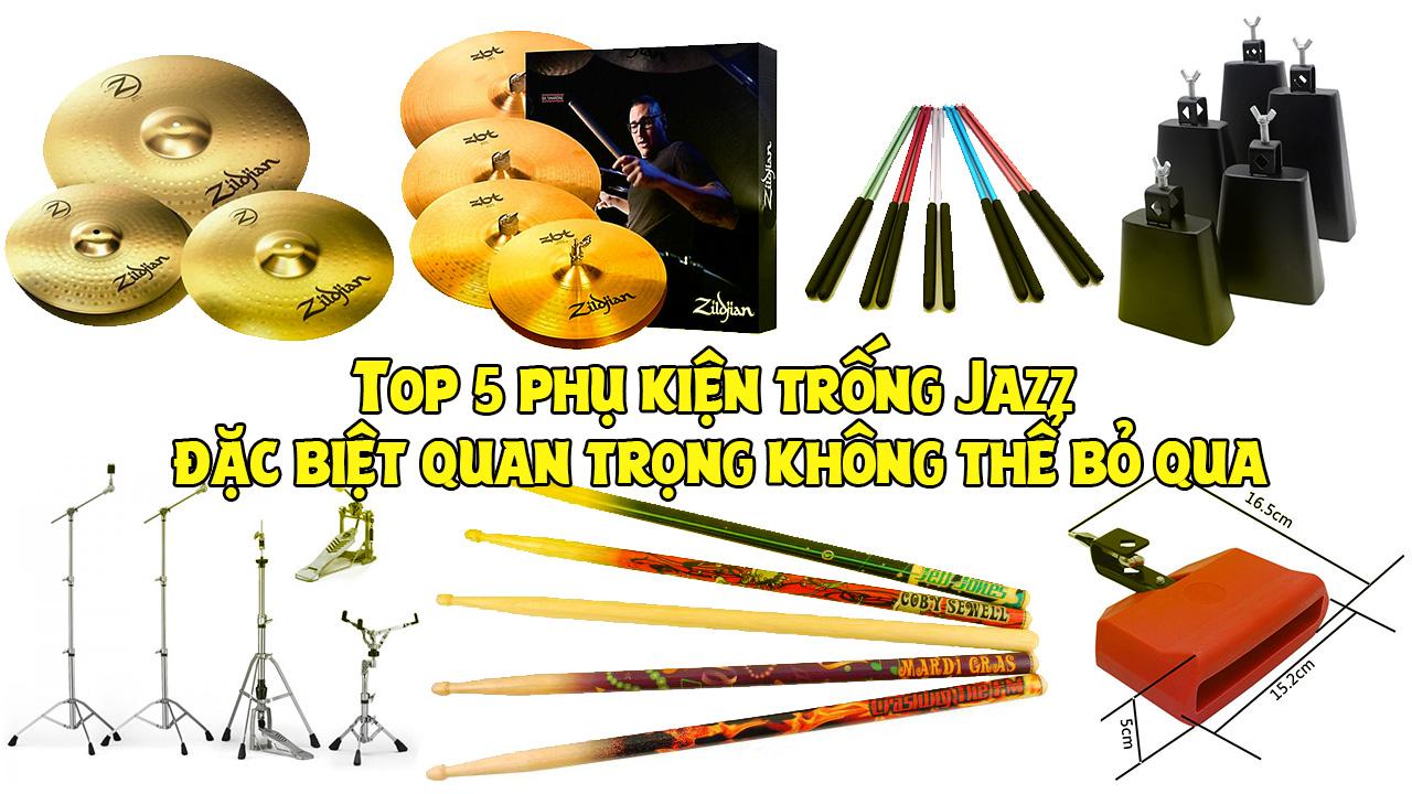 Top 5 phụ kiện trống Jazz đặc biệt quan trọng không thể bỏ qua