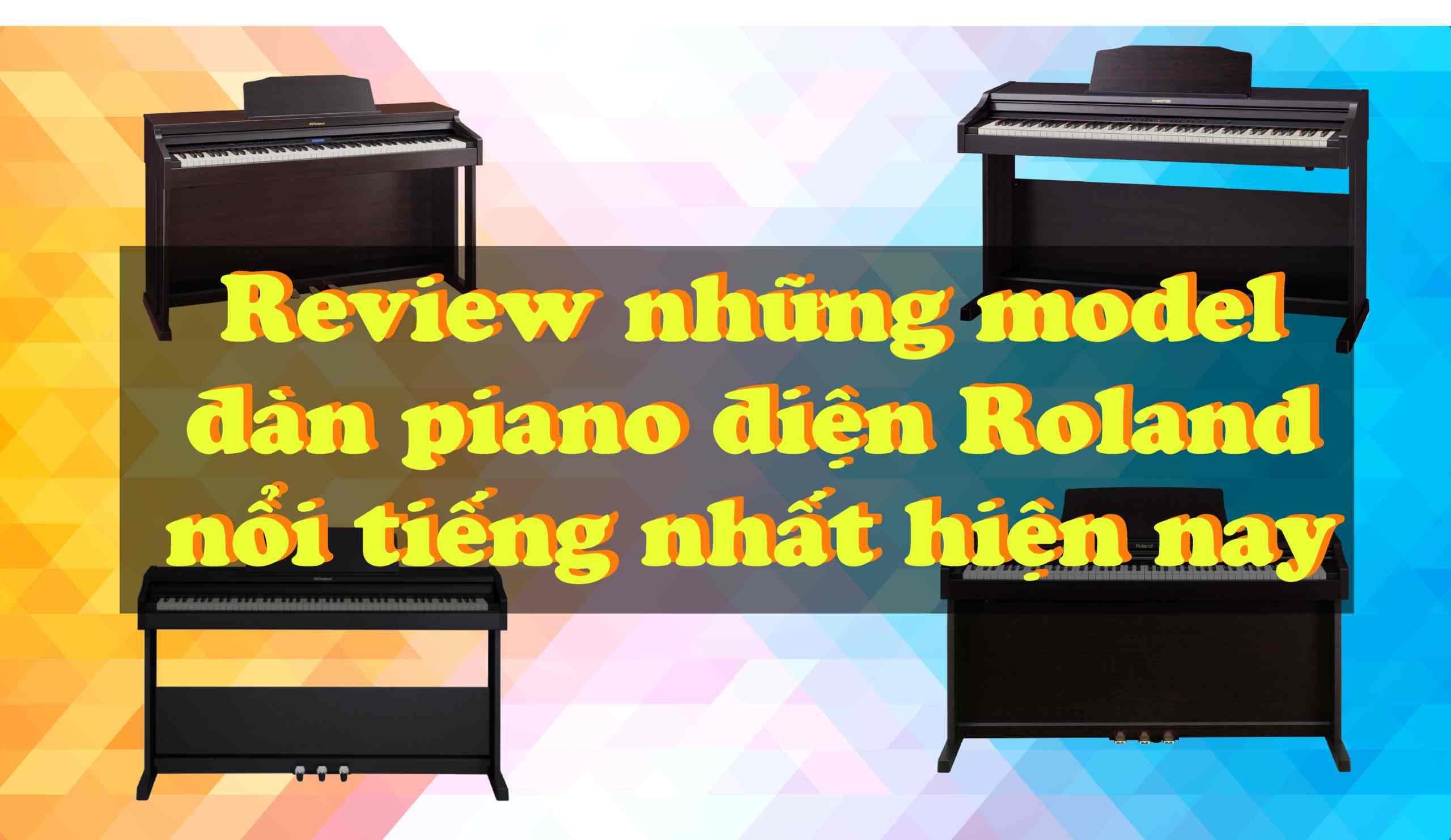 Review Những Model Đàn Piano Điện Roland Nổi Tiếng Nhất Hiện Nay