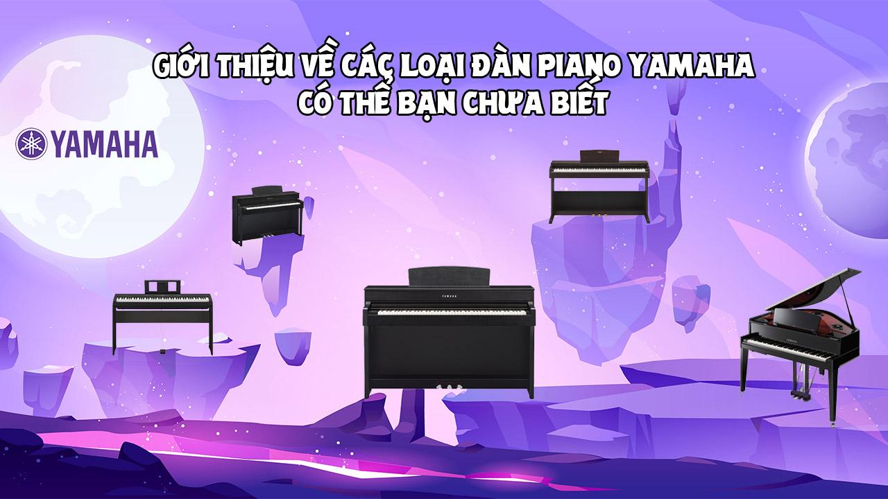 giới thiệu về các loại đàn piano yamaha có thể bạn chưa biết