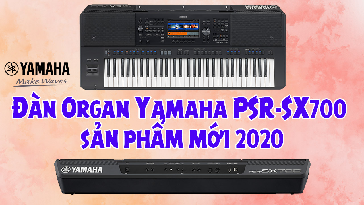 Đàn Organ Yamaha PSR-SX700 sản phẩm mới 2020