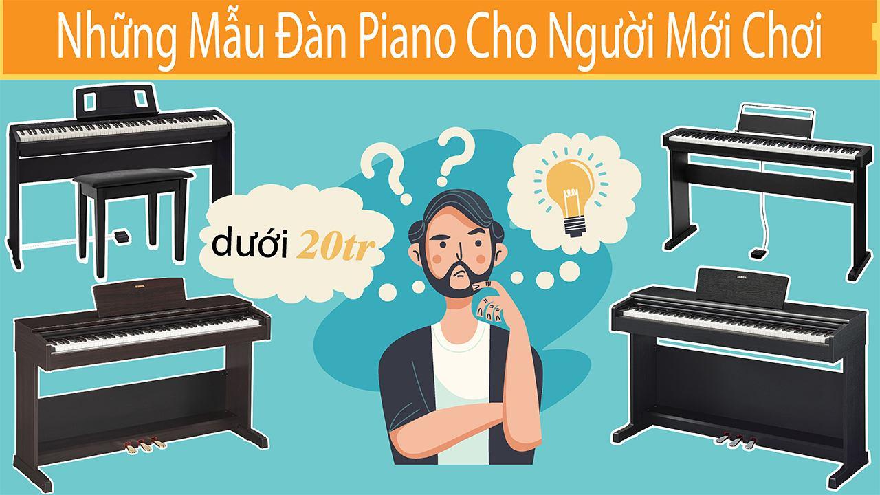Review Những Mẫu Đàn Piano Cho Người Mới Chơi Giá Chỉ Dưới 20 Triệu
