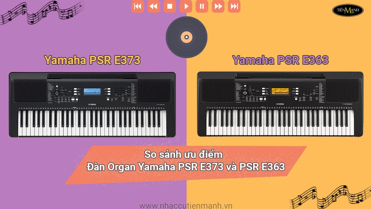 So sánh đàn organ Yamaha PSR E373 và PSR E363
